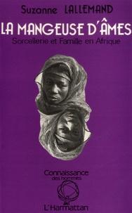 Suzanne Lallemand - La mangeuse d'âmes - Sorcellerie et famille en Afrique noire.