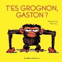 Suzanne Lang et Max Lang - T'es grognon, Gaston ?.