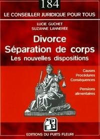 Suzanne Lannerée et Lucie Guchet - Divorce, séparation de corps - Les nouvelles dispositions.