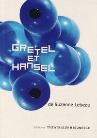 Suzanne Lebeau - Gretel et Hansel.