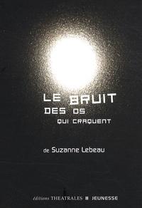 Suzanne Lebeau - Le bruit des os qui craquent.