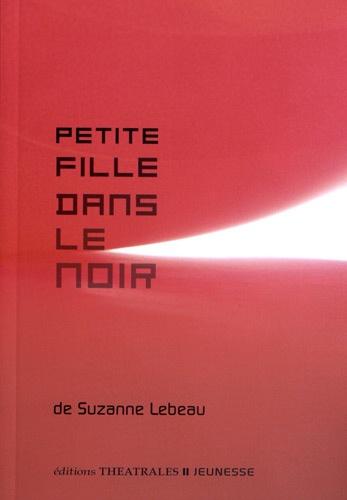 Suzanne Lebeau - Petite Fille dans le noir.
