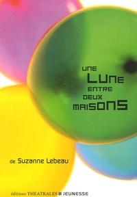 Suzanne Lebeau - Une lune entre deux maisons.