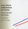 Suzanne Leo-Pollak - Nous étions indésirables en France - Une enquête familiale.