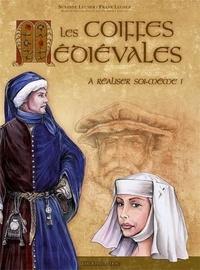 Suzanne Leuner et Franck Leuner - Les coiffes médiévales à réaliser soi-même.