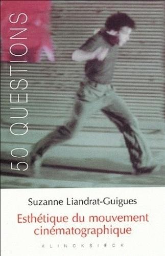 Suzanne Liandrat-Guigues - Esthétique du mouvement cinématographique.