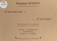 Suzanne Manot et Philippe Manot - Carnaval... carême : Traditions, coutumes d'hier et d'aujourd'hui.