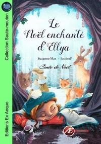 Suzanne Max et Justine F - Le Noël enchanté d'Ellya - Roman jeunesse (6-8 ans).
