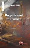 Suzanne Max - Un puissant murmure - Roman.