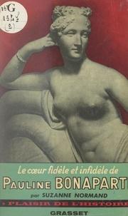 Suzanne Normand et Bernard Grasset - Le cœur fidèle et infidèle de Pauline Bonaparte, princesse Borghèse.