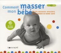 Comment masser mon bébé ? - Petits massages apaisants pour grandir en bonne santé.pdf