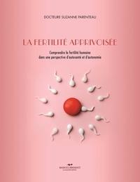 Suzanne Parenteau - La fertilité apprivoisée - Comprendre la fertilité humaine dans une perspective d'auto-santé et d'autonomie.