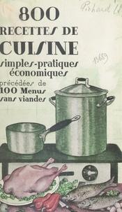 Suzanne Pichard et Suzanne Poirier - 800 recettes de cuisine pratiques, simples, économiques - Précédées de 100 menus sans viande.
