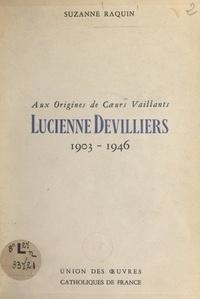 Suzanne Raquin et Gaston Courtois - Aux origines de Cœurs Vaillants : Lucienne Devilliers (1903-1946).