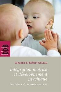 Suzanne Robert-Ouvray - Intégration motrice et développement psychique - Une théorie de la psychomotricité.