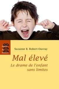 Suzanne Robert-Ouvray - Mal élevé - Le drame de l'enfant sans limites.