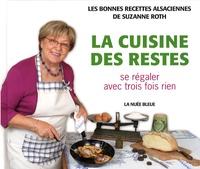 Suzanne Roth - La cuisine des restes - Se régaler avec trois fois rien.
