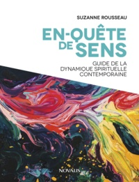 Suzanne Rousseau - En-Quête de sens - Guide de la dynamique spirituelle contemporaine.