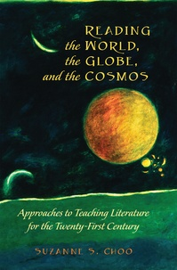 Suzanne s. Choo - Reading the World, the Globe, and the Cosmos - Approaches to Teaching Literature for the Twenty-first Century.