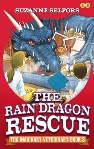 Suzanne Selfors et Dan Santat - The Rain Dragon Rescue - Book 3.