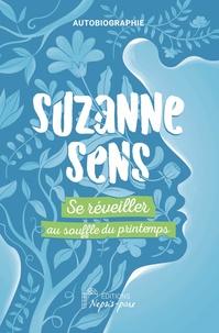 Suzanne Sens - Se réveiller au souffle du printemps.