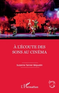 Suzanne Tanner Béguelin - A l'écoute des sons au cinéma.