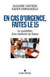Suzanne Tartière et Xavier Emmanuelli - En cas d'urgence, faites le 15 - Le quotidien d'un médecin du Samu.