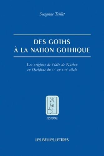 Suzanne Teillet - Des Goths à la nation gothique - Les origines de l'idée de nation en Occident du Ve au VIIe siècle.