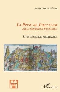 Suzanne Thiolier-Méjean - La Prise de Jérusalem par Vespasien - Une légende médiévale entre Languedoc et Catalogne.