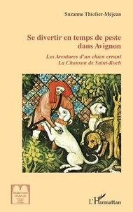 Suzanne Thiolier-Méjean - Se divertir en temps de peste dans Avignon.