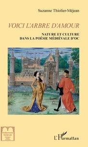 Suzanne Thiolier-Méjean - Voici l'arbre d'amour - Nature et culture dans la littérature médiévale d'Oc.