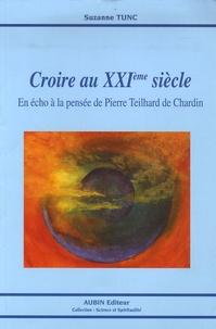 Suzanne Tunc - Croire au XXIe siècle - En écho à la pensée de Pierre Teilhard de Chardin.