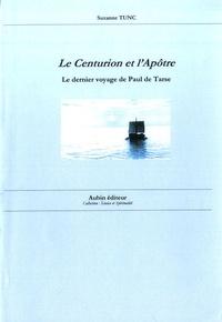 Suzanne Tunc - Le centurion et l'apôtre - Le dernier voyage de Paul de Tarse.