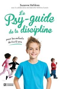 Suzanne Vallières - Le psy-guide de la discipline - Pour les enfants de 0 à 10 ans.