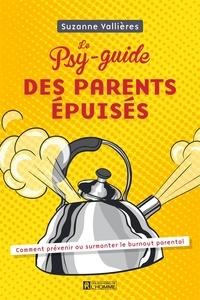 Suzanne Vallières - Le Psy-guide des parents épuisés - Comment prévenir ou surmonter le burnout parental.