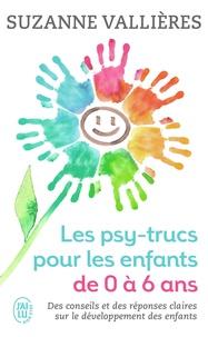 Suzanne Vallières - Les psy-trucs pour les enfants de 0 à 6 ans.