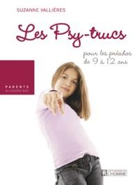 Suzanne Vallières - Les psy-trucs - Pour les préados de 9 à 12 ans.