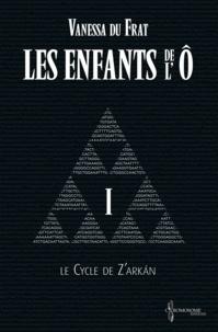 Suzanne Van Pelt et Vanessa Du Frat - Les Enfants de l'Ô - Tome 1 - Le cycle de Z'arkán.