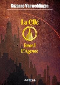 Télécharger ibook gratuitement La Cité  - 1 - L'Agence in French PDB DJVU FB2 par Suzanne Vanweddingen 9782363721280