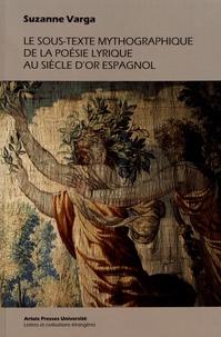 Suzanne Varga - Le sous-texte mythographique de la poésie lyrique au Siècle d'Or espagnol.