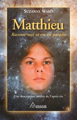 Matthieu, raconte-moi ta vie au paradis. Une description inédite de l'après-vie