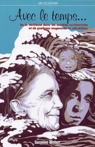 Suzanne Weber et  Collectif - Avec le temps... - De la vieillesse dans les sociétés occidentales et de quelques moyens de la réhabiliter.