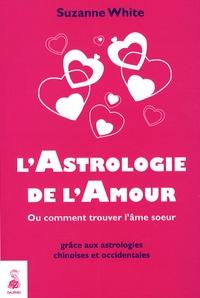 Suzanne White - L'Astrologie de l'Amour.