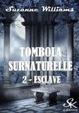 Suzanne Williams - Esclave - Tombola surnaturelle, T2.