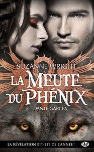 Suzanne Wright - La Meute du Phénix Tome 2 : Dante Garcea.