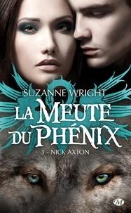 Suzanne Wright - La Meute du Phénix Tome 3 : Nick Axton.