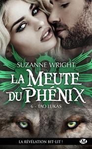 Suzanne Wright - La Meute du Phénix Tome 6 : Tao Lukas.