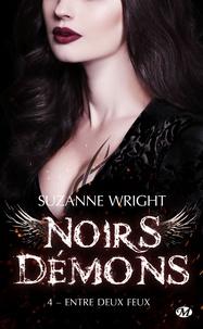 Suzanne Wright - Noirs démons Tome 4 : Entre deux feux.