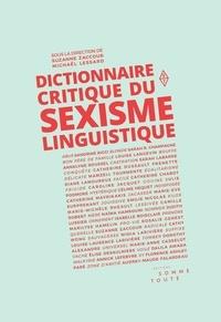 Suzanne Zaccour et Michaël Lessard - Dictionnaire critique du sexisme linguistique.
