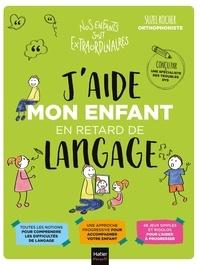 Suzel Rocher et Aurélia-Stéphanie Bertrand - J'aide mon enfant en retard de langage.